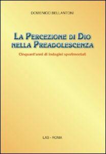 Libro La percezione di Dio nella preadolescenza. Cinquant'anni di indagini sperimentali Domenico Bellantoni