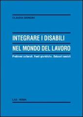 Integrare i disabili nel mondo del lavoro. Problemi culturali. Fonti giuridiche. Ostacoli sociali