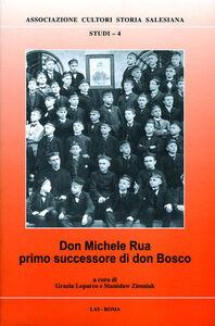 Libro Don Michele Rua primo successore di don Bosco Grazia Loparco , Stanislaw Zimniak