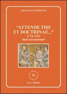 Foto Cover di «Attende tibi et doctrinae...» (1 Tm 4,16). Studi neotestamentari, Libro di Francesco Mosetto, edito da LAS