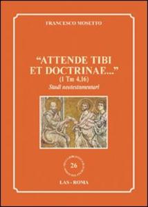 Libro «Attende tibi et doctrinae...» (1 Tm 4,16). Studi neotestamentari Francesco Mosetto