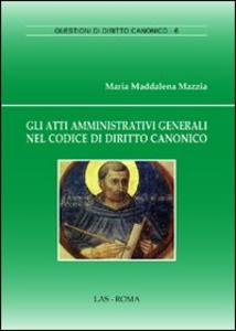 Libro Gli atti amministrativi generali nel codice di diritto canonico M. Maddalena Mazzia