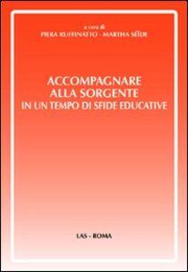 Libro Accompagnare alla sorgente in un tempo di sfide educative Piera Ruffinatto , Martha Seide