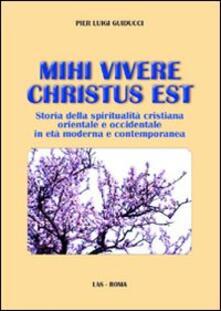 Mihi vivere Christus est. Storia della spiritualità cristiana orientale e occidentale in età moderna e contemporanea.pdf