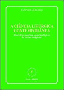 Foto Cover di Ciencia liturgica contemporanea. Itinerarios genetico-epistemologicos do «actus liturgicus» (A), Libro di Damasio Medeiros, edito da LAS