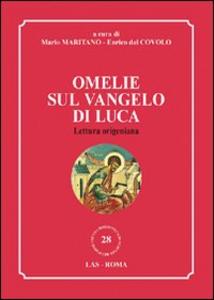 Libro Omelie sul Vangelo di Luca. Lettura origeniana Mario Maritano , Enrico Dal Covolo
