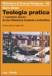 Libro Teologia pratica. Vol. 1: Cammino storico di una riflessione fondante e scientifica. Mario Midali