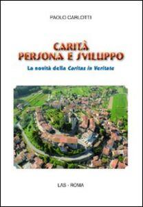 Libro Carità persona e sviluppo. La novità della Caritas in veritate Paolo Carlotti