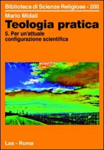 Foto Cover di Teologia pratica. Vol. 5: Per un'attuale configurazione scientifica., Libro di Mario Midali, edito da LAS