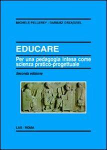 Libro Educare. Per una pedagogia intesa come scienza pratico-progettuale Michele Pellerey , Dariusz Grzadziel