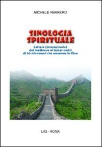 Libro Sinologia spirituale. Lettere (immaginarie) dal medioevo ai tempi nostri di 50 missionari che amarono la Cina Michele Ferrero