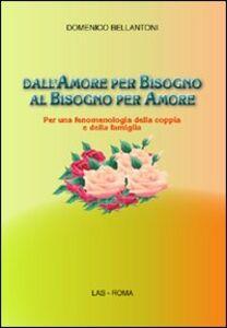 Libro Dall'amore per bisogno al bisogno per amore. Per una fenomenologia della coppia e della famiglia Domenico Bellantoni
