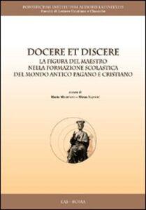 Foto Cover di Docere et discere. La figura del maestro nella formazione scolastica del mondo antico pagano e cristiano, Libro di  edito da LAS