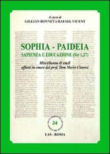 Libro Sophia. Paideia sapienza e educazione (Sir 1,27). Miscellanea di studi offerti in onore del prof. Don Mario Cimosa. Ediz. multilingue