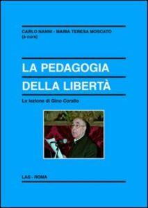 Foto Cover di La pedagogia della libertà. La lezione di Gino Corallo, Libro di  edito da LAS