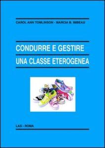 Foto Cover di Condurre e gestire una classe eterogenea, Libro di Carol A. Tomlinson,Marcia B. Imbeau, edito da LAS