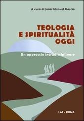 Teologia e spiritualità oggi. Un approccio intradisciplinare