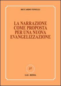 Libro La narrazione come proposta per una nuova evangelizzazione Riccardo Tonelli