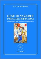 Gesù di Nazaret formatore di discepoli. La pedagogia di Gesù secondo il racconto di Marco