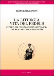 Libro La liturgia. Vita del fedele. Profilo del christianus nell'eucologia del sacramentarium veronense Franciszek Krason