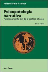 Libro Psicopatologia narrativa. Funzionamento del Sé e pratica clinica Silvio Ciappi