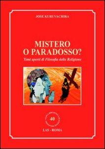 Foto Cover di Mistero o paradosso? Temi aperti di filosofia della religione, Libro di Jose Kuruvachira, edito da LAS