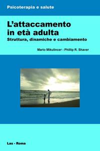 Libro L' attaccamento in età adulta. Struttura, dinamiche e cambiamento Mario Mikulincer , Philip R. Shaver