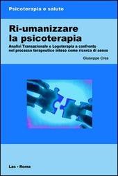 Ri-umanizzare la psicoterapia. Analisi transazionale e logoterapia a confronto nel processo terapeutico inteso come ricerca di senso