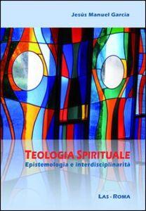 Libro Teologia spirituale. Epistemologia e interdisciplinarità Jesus M. García