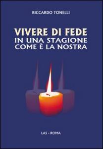 Libro Vivere di fede in una stagione come è la nostra Riccardo Tonelli