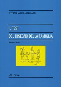 Foto Cover di Il test del disegno della famiglia, Libro di Vittorio L. Castellazzi, edito da LAS