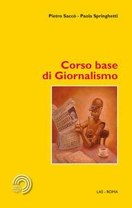 Libro Corso base di giornalismo Pietro Saccò , Paola Springhetti