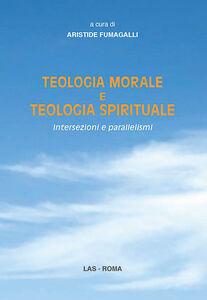 Foto Cover di Teologia morale e teologia spirituale. Intersezioni e parallelismi, Libro di  edito da LAS