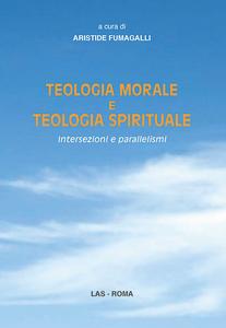 Libro Teologia morale e teologia spirituale. Intersezioni e parallelismi