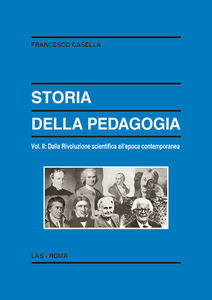 Foto Cover di Storia della pedagogia. Vol. 2: Dalla rivoluzione scientifica all'epoca contemporanea., Libro di Francesco Casella, edito da LAS