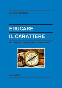 Libro Educare il carattere. Per una pratica educativa teoricamente fondata Dariusz Grzadziel
