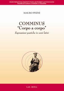 Libro Comminus «corpo a corpo». Espressioni poetiche in versi latini. Testo latino a fronte Mauro Pisini