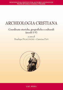 Foto Cover di Archeologia cristiana. Coordinate storiche, geografiche e culturali (secoli I-V), Libro di  edito da LAS
