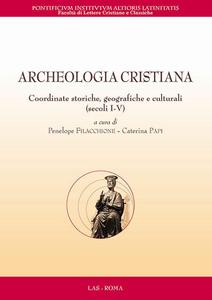 Libro Archeologia cristiana. Coordinate storiche, geografiche e culturali (secoli I-V)