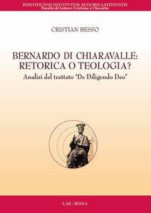 Libro Bernardo di Chiaravalle. Retorica o teologia? Analisi del trattato «De diligendo Deo» Cristian Besso
