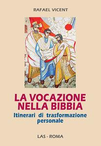 Foto Cover di La vocazione nella Bibbia. Itinerari di trasformazione personale, Libro di Rafael Vicent, edito da LAS
