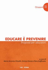 Foto Cover di Educare è prevenire. Proposte per educatori, Libro di AA.VV edito da LAS