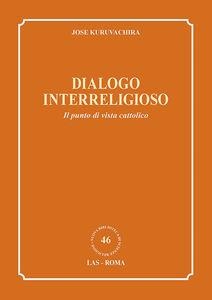 Foto Cover di Dialogo interreligioso. Il punto di vista cattolico, Libro di Jose Kuruvachira, edito da LAS