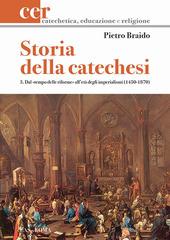 Storia della catechesi. Vol. 3: Dal tempo delle riforme all'età degli imperialismi (1450-1870).