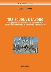 Tra scuola e lavoro. Una prospettiva didattica sul secondo ciclo del sistema educativo di istruzione e formazione - Tacconi Giuseppe - wuz.it