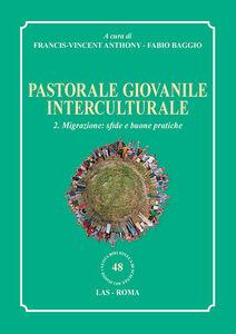 Foto Cover di Pastorale giovanile interculturale. Vol. 2: Migrazione: sfide e buone pratiche., Libro di  edito da LAS