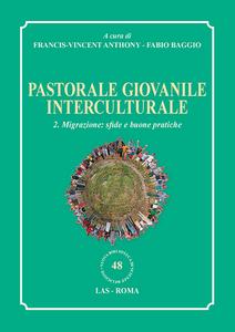 Libro Pastorale giovanile interculturale. Vol. 2: Migrazione: sfide e buone pratiche.