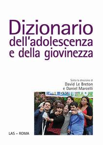 Foto Cover di Dizionario dell'adolescenza e della giovinezza, Libro di David Le Breton,Daniel Marcelli, edito da LAS