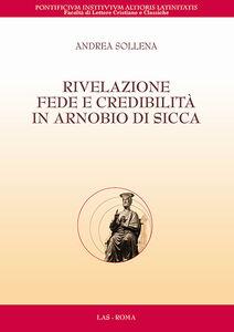 Foto Cover di Rivelazione, fede e credibilità in Arnobio di Sicca, Libro di Andrea Sollena, edito da LAS