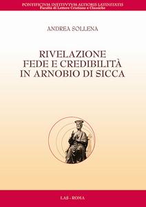 Libro Rivelazione, fede e credibilità in Arnobio di Sicca Andrea Sollena